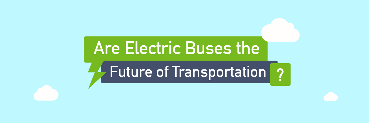 """a graphic reads """"Are Electric Buses The Future of Transportation?"""""""